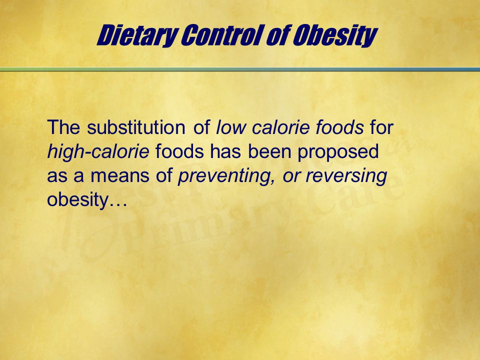 Dietary Control of Obesity The substitution of low calorie foods for high-calorie foods has been proposed as a means of preventing, or reversing obesity…