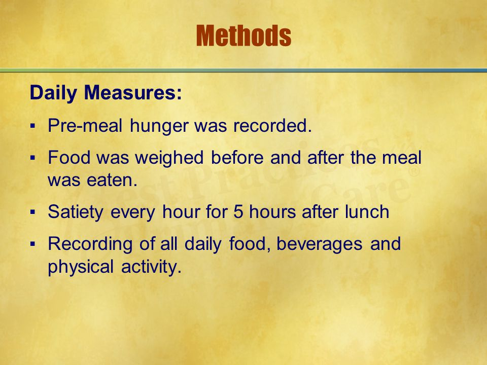 Methods Daily Measures: ▪Pre-meal hunger was recorded.