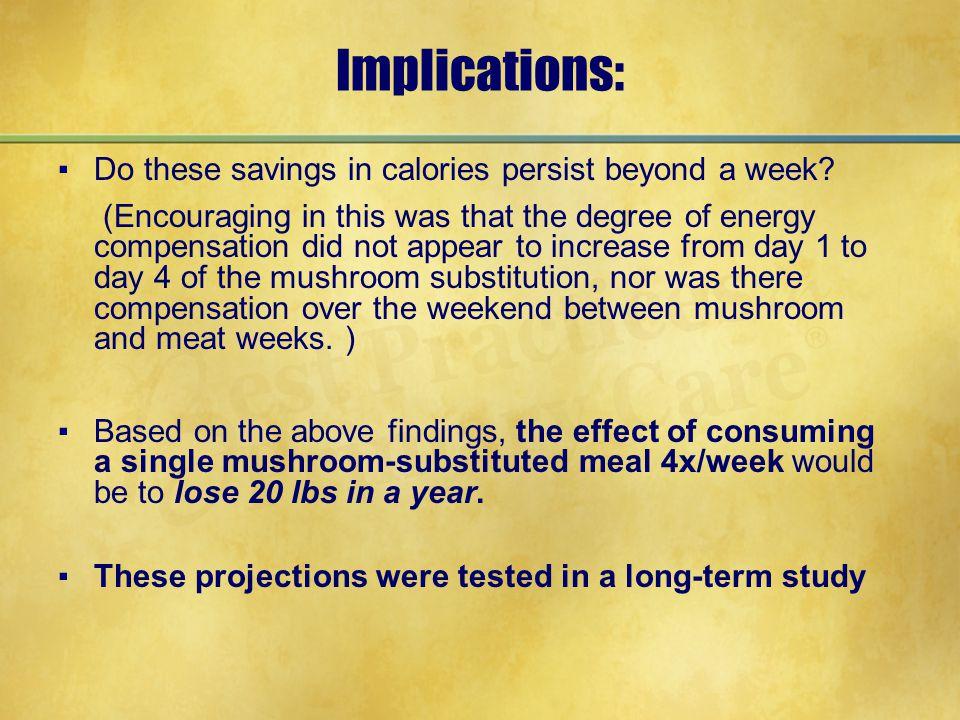 Implications: ▪Do these savings in calories persist beyond a week.