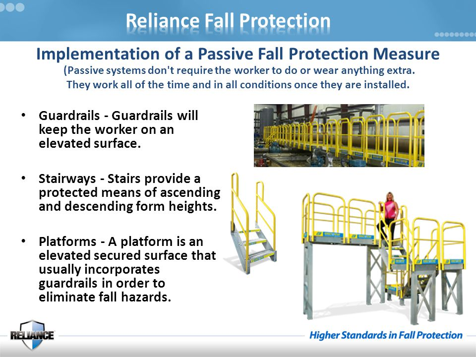Guardrails - Guardrails will keep the worker on an elevated surface. Stairways - Stairs provide a protected means of ascending and descending form hei