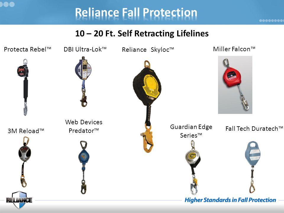 10 – 20 Ft. Self Retracting Lifelines Reliance Skyloc™ Protecta Rebel™ Miller Falcon™ 3M Reload™ Web Devices Predator™ DBI Ultra-Lok™ Guardian Edge Se