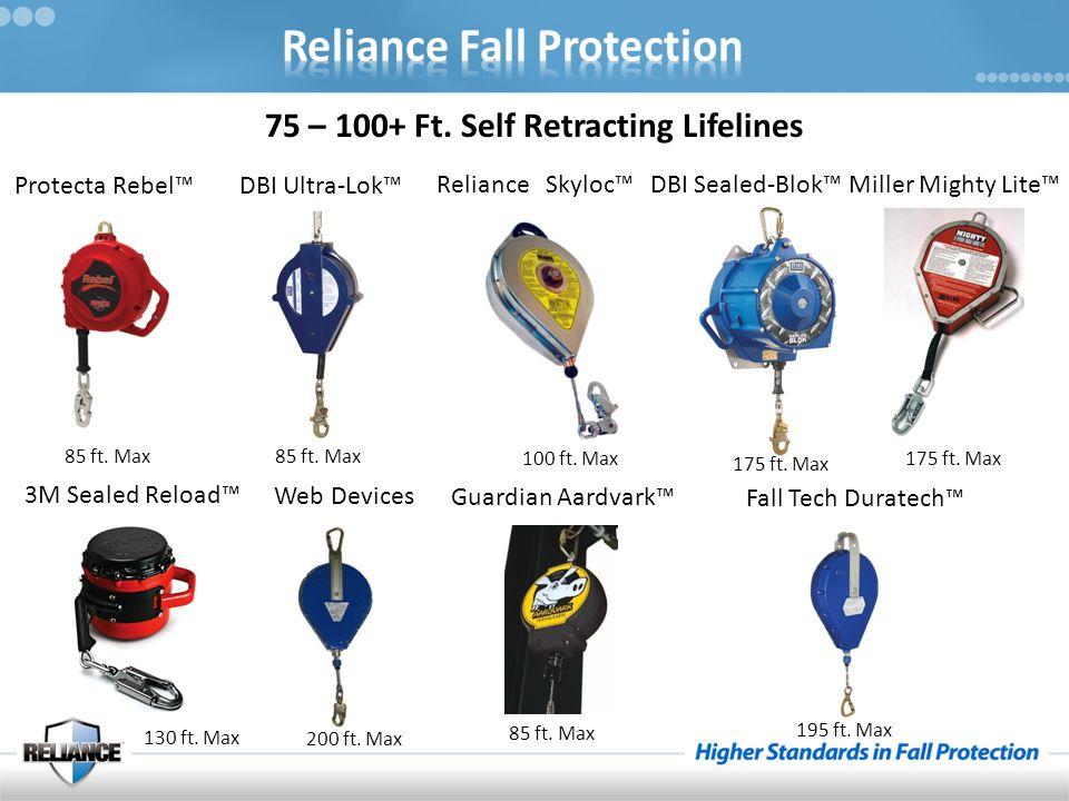 75 – 100+ Ft. Self Retracting Lifelines Reliance Skyloc™ Protecta Rebel™ Miller Mighty Lite™ 3M Sealed Reload™ Web Devices DBI Ultra-Lok™ Guardian Aar