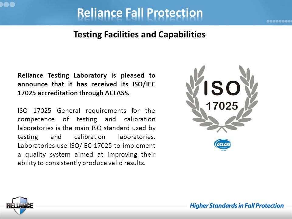 Testing Facilities and Capabilities Reliance Testing Laboratory is pleased to announce that it has received its ISO/IEC 17025 accreditation through AC