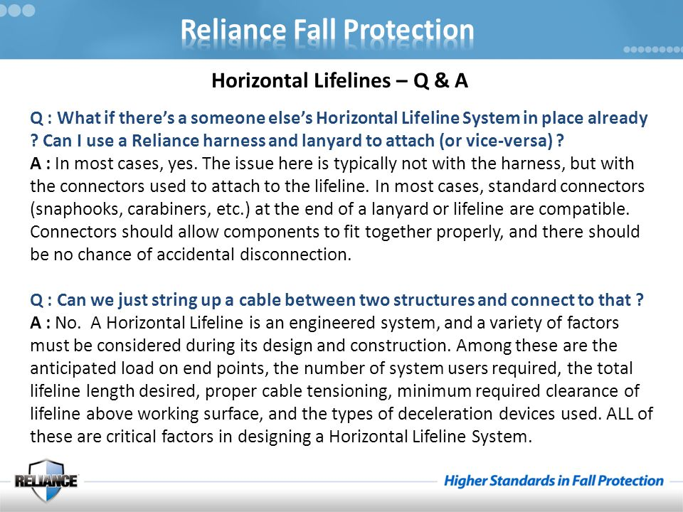 Q : What if there's a someone else's Horizontal Lifeline System in place already ? Can I use a Reliance harness and lanyard to attach (or vice-versa)