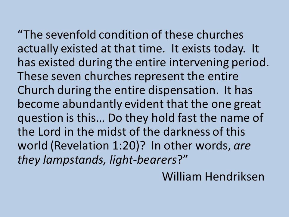 The sevenfold condition of these churches actually existed at that time.