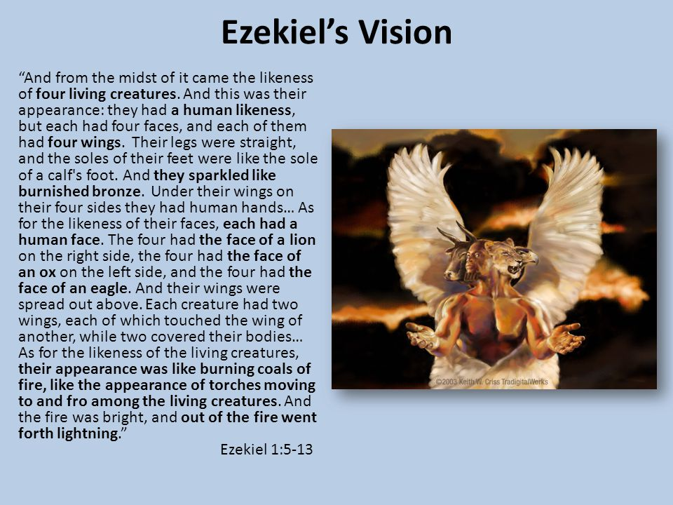 Ezekiel's Vision And from the midst of it came the likeness of four living creatures.
