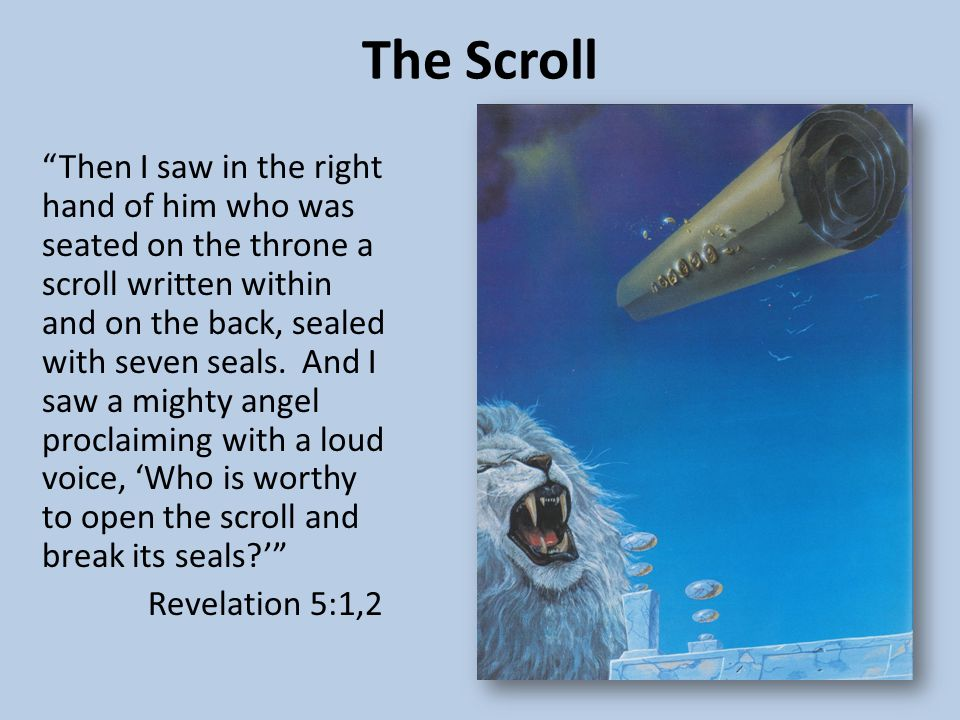The Scroll Then I saw in the right hand of him who was seated on the throne a scroll written within and on the back, sealed with seven seals.