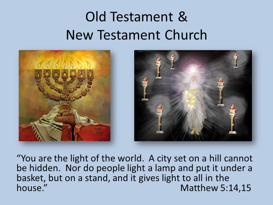 Old Testament & New Testament Church You are the light of the world.