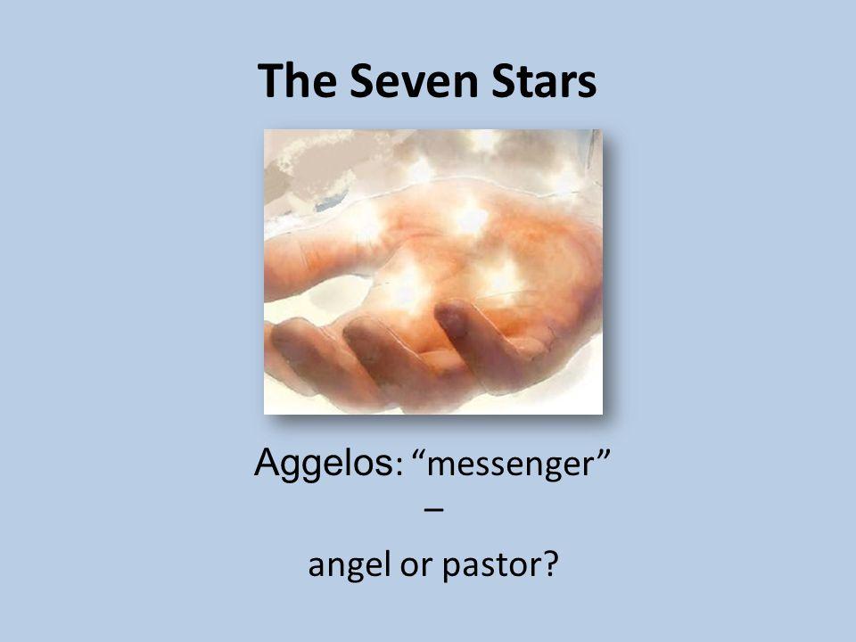 The Seven Stars Aggelos : messenger – angel or pastor?