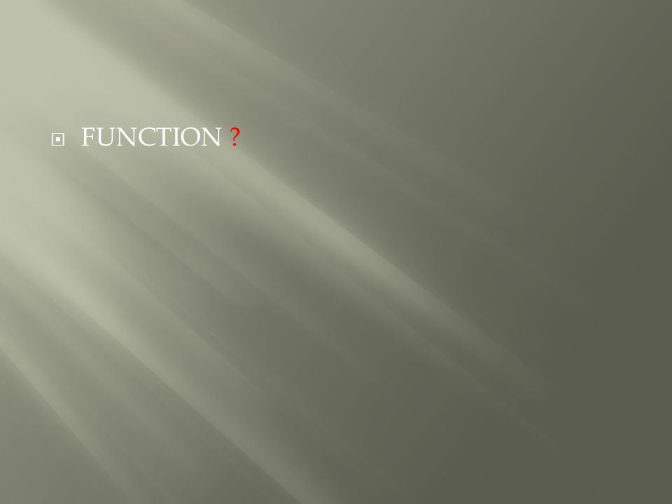  FUNCTION ?
