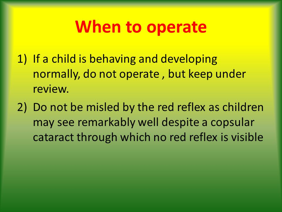 When to operate 1)If a child is behaving and developing normally, do not operate, but keep under review.