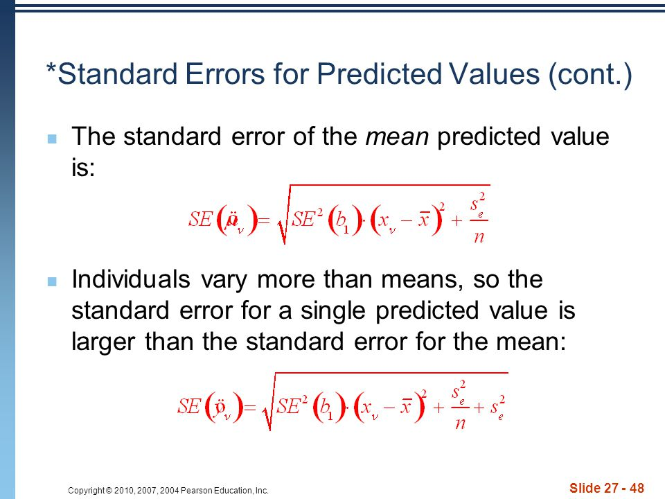 Copyright © 2010, 2007, 2004 Pearson Education, Inc. Slide 27 - 48 *Standard Errors for Predicted Values (cont.) The standard error of the mean predic