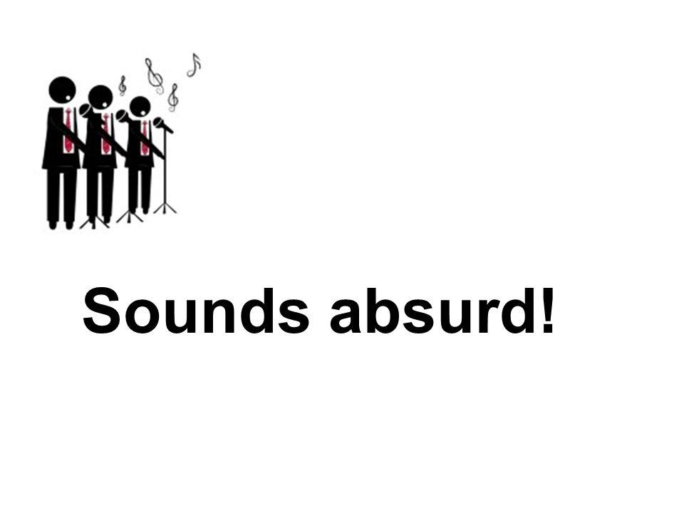 Sounds absurd!
