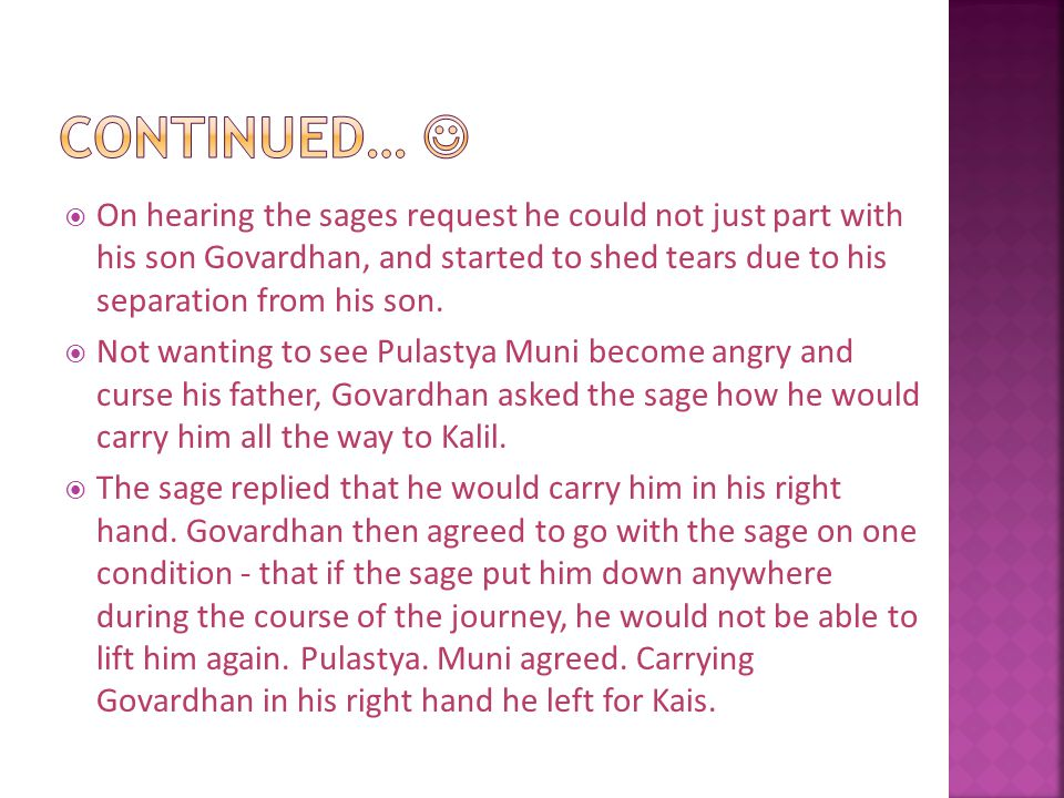  On hearing the sages request he could not just part with his son Govardhan, and started to shed tears due to his separation from his son.
