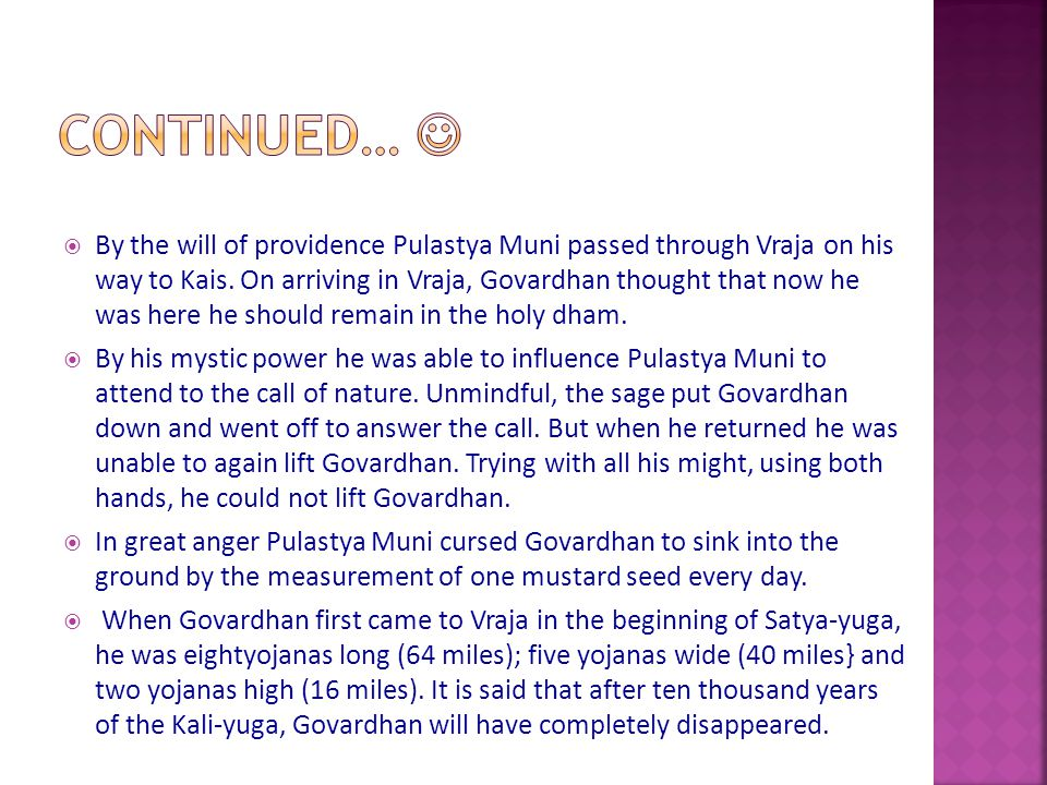  By the will of providence Pulastya Muni passed through Vraja on his way to Kais. On arriving in Vraja, Govardhan thought that now he was here he sho