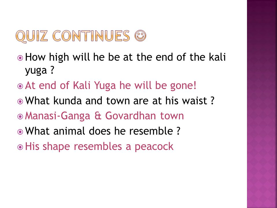  How high will he be at the end of the kali yuga ?  At end of Kali Yuga he will be gone!  What kunda and town are at his waist ?  Manasi-Ganga & G