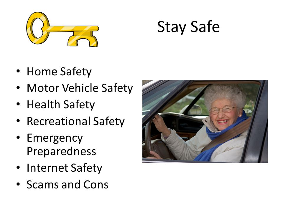 Stay Safe Home Safety Motor Vehicle Safety Health Safety Recreational Safety Emergency Preparedness Internet Safety Scams and Cons