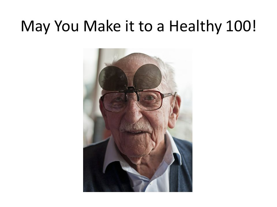 May You Make it to a Healthy 100!