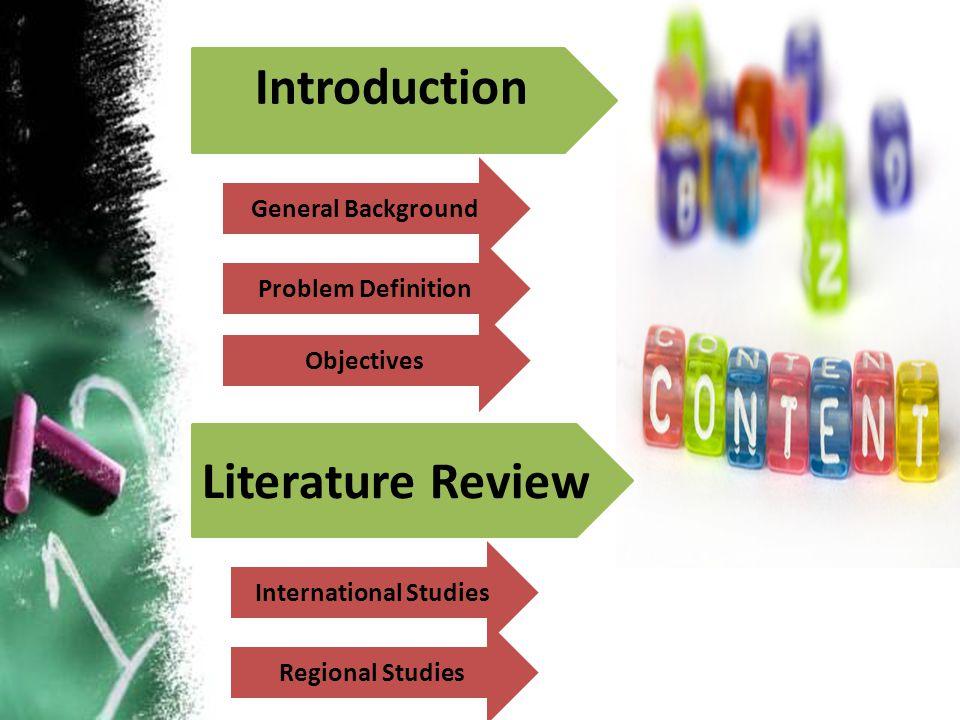Literature Review Introduction General Background Problem Definition Objectives Regional Studies International Studies