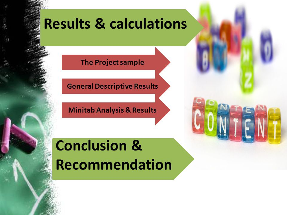 Results & calculations The Project sample Minitab Analysis & Results General Descriptive Results Conclusion & Recommendation