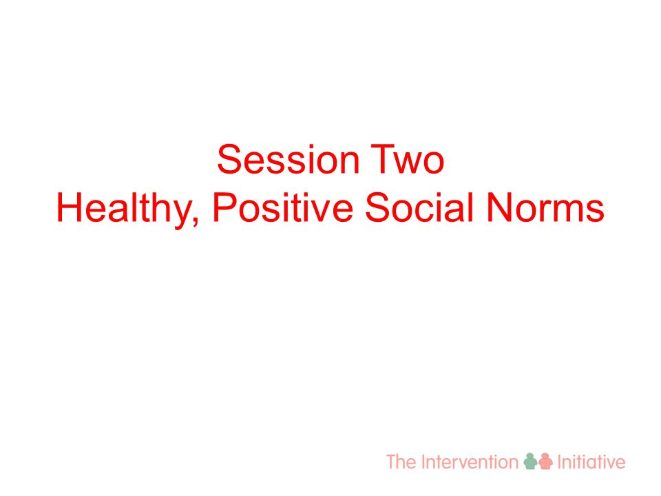 Session Two Healthy, Positive Social Norms
