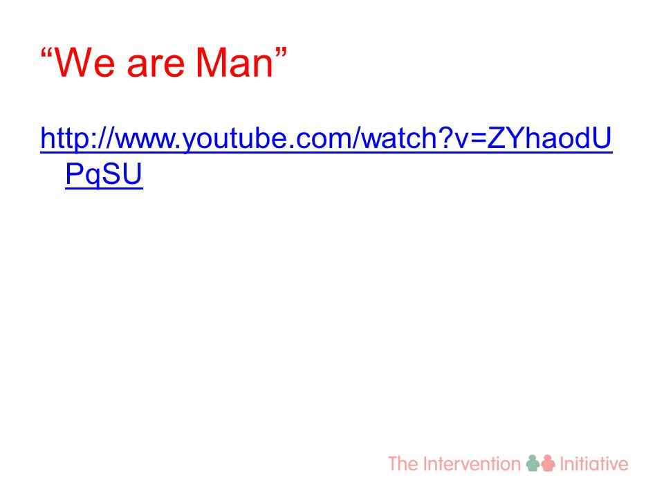 We are Man http://www.youtube.com/watch v=ZYhaodU PqSU