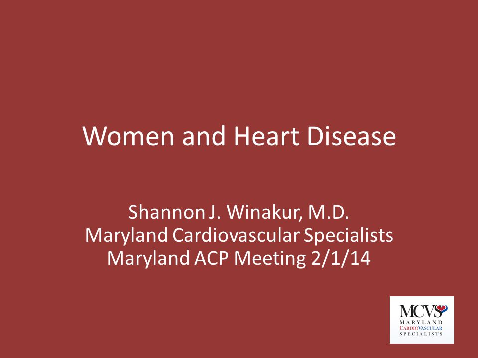 Women and Heart Disease Shannon J. Winakur, M.D. Maryland Cardiovascular Specialists Maryland ACP Meeting 2/1/14