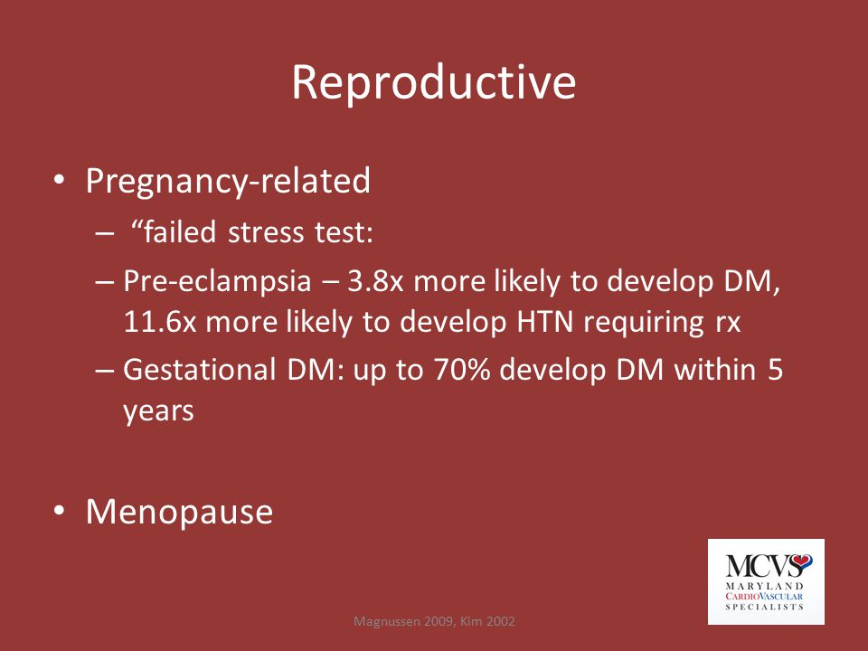 """Reproductive Pregnancy-related – """"failed stress test: – Pre-eclampsia – 3.8x more likely to develop DM, 11.6x more likely to develop HTN requiring rx"""
