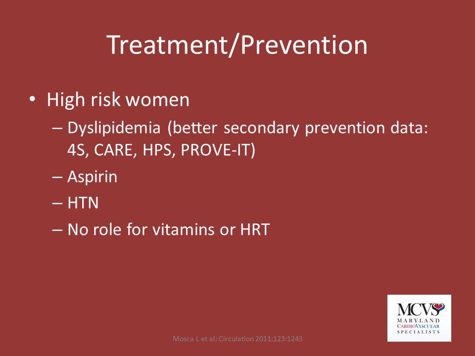 Treatment/Prevention High risk women – Dyslipidemia (better secondary prevention data: 4S, CARE, HPS, PROVE-IT) – Aspirin – HTN – No role for vitamins