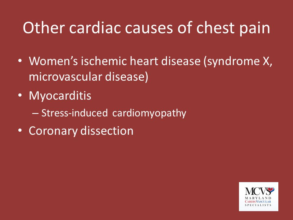 Other cardiac causes of chest pain Women's ischemic heart disease (syndrome X, microvascular disease) Myocarditis – Stress-induced cardiomyopathy Coro