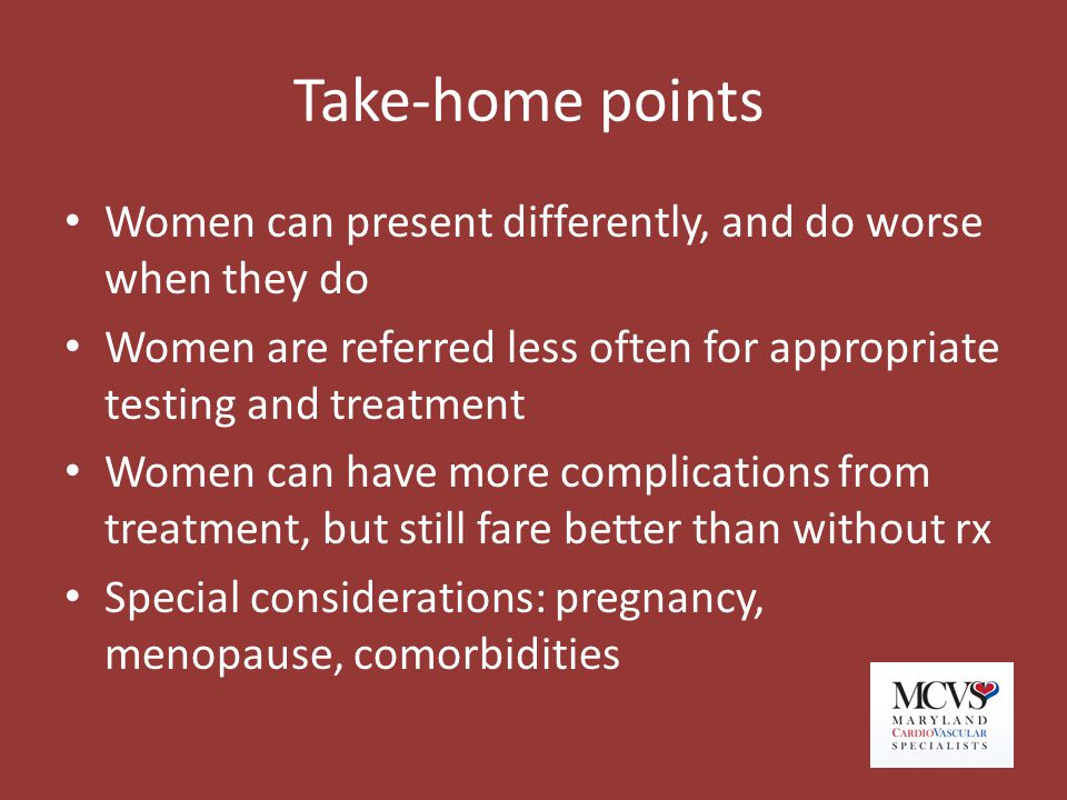 Take-home points Women can present differently, and do worse when they do Women are referred less often for appropriate testing and treatment Women ca