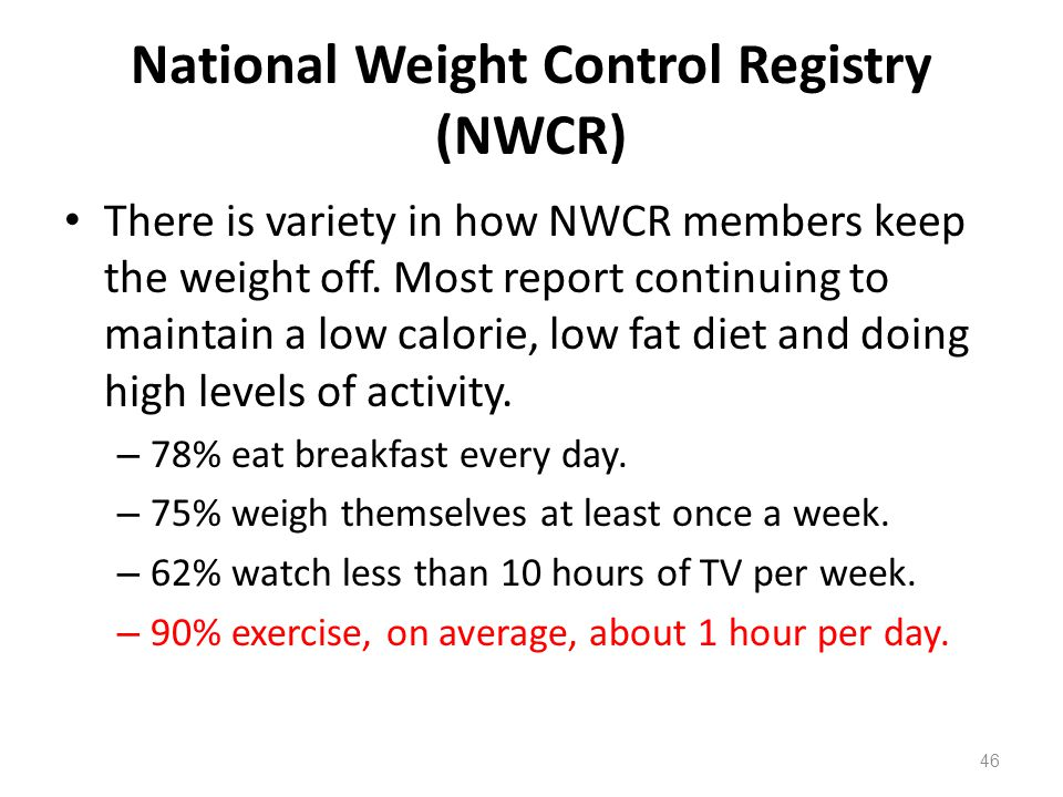 National Weight Control Registry (NWCR) There is variety in how NWCR members keep the weight off.
