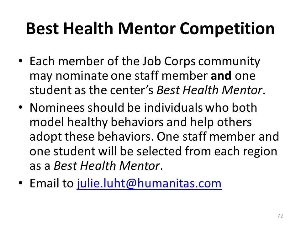 Best Health Mentor Competition Each member of the Job Corps community may nominate one staff member and one student as the center's Best Health Mentor.
