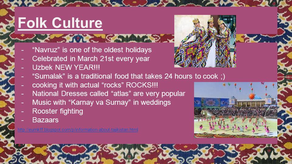 "Folk Culture -""Navruz"" is one of the oldest holidays -Celebrated in March 21st every year -Uzbek NEW YEAR!!! -""Sumalak"" is a traditional food that tak"
