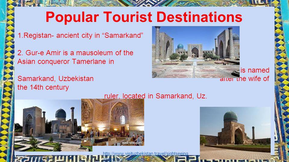 Popular Tourist Destinations 1.Registan- ancient city in Samarkand 2.