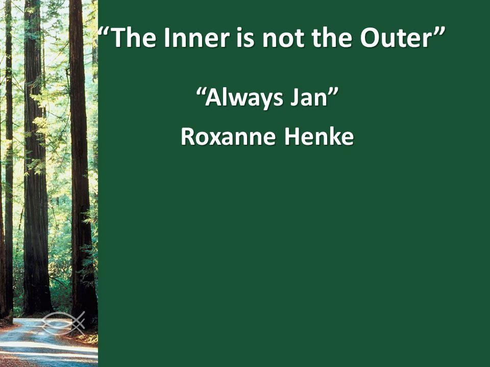 The Inner is not the Outer Always Jan Roxanne Henke