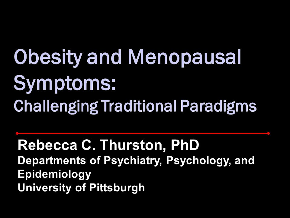 Rebecca C. Thurston, PhD Departments of Psychiatry, Psychology, and Epidemiology University of Pittsburgh