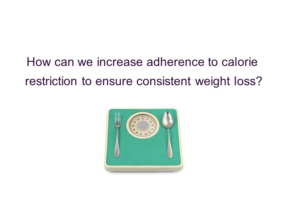 How can we increase adherence to calorie restriction to ensure consistent weight loss