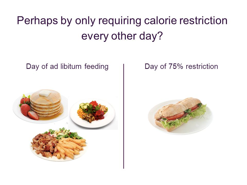 Perhaps by only requiring calorie restriction every other day.