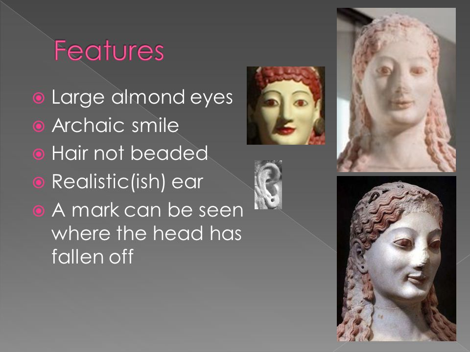  Large almond eyes  Archaic smile  Hair not beaded  Realistic(ish) ear  A mark can be seen where the head has fallen off