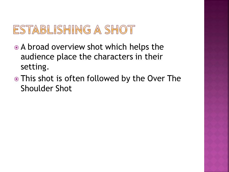  A broad overview shot which helps the audience place the characters in their setting.