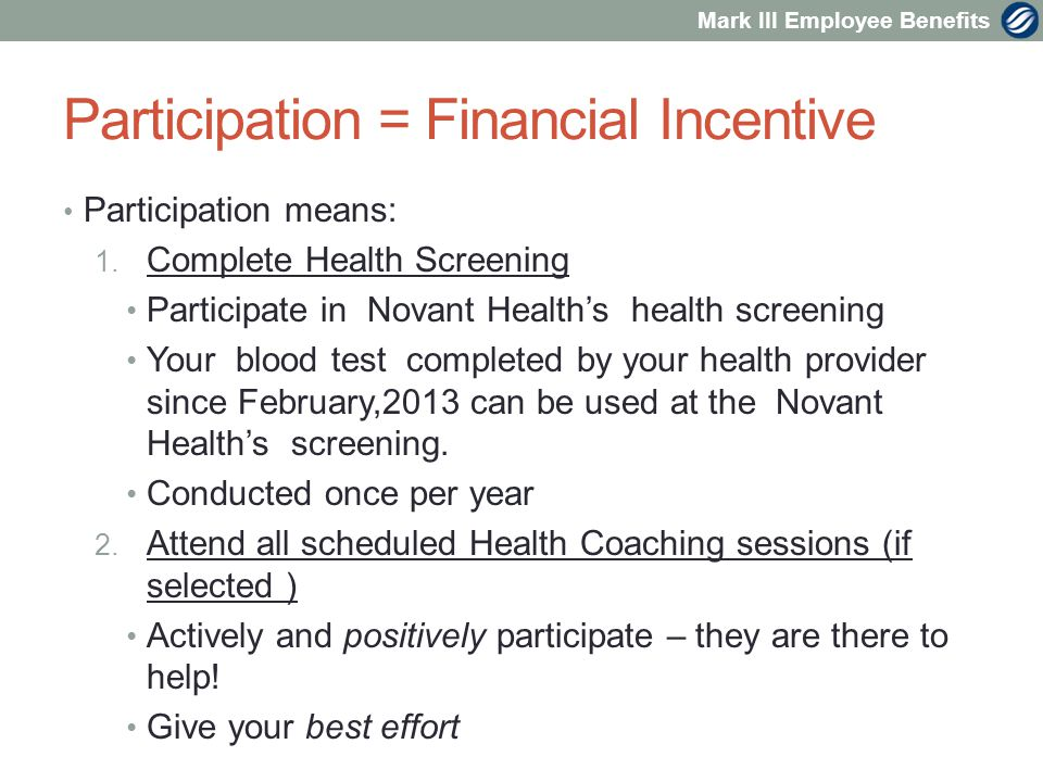 Mark III Employee Benefits Participation = Financial Incentive Participation means: 1.