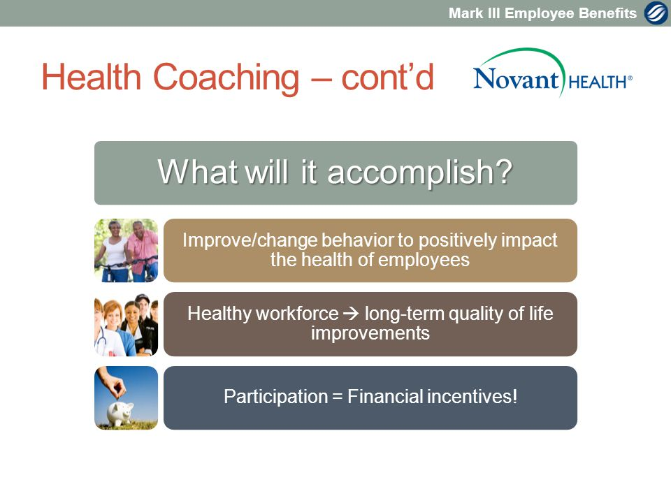 Mark III Employee Benefits Health Coaching – cont'd What will it accomplish.