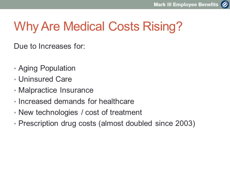 Mark III Employee Benefits Why Are Medical Costs Rising.
