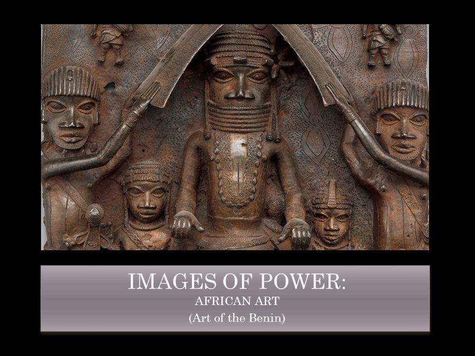 IMAGES OF POWER: AFRICAN ART (Art of the Benin) IMAGES OF POWER: AFRICAN ART (Art of the Benin)