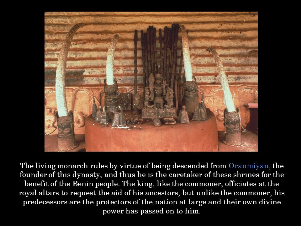The living monarch rules by virtue of being descended from Oranmiyan, the founder of this dynasty, and thus he is the caretaker of these shrines for t