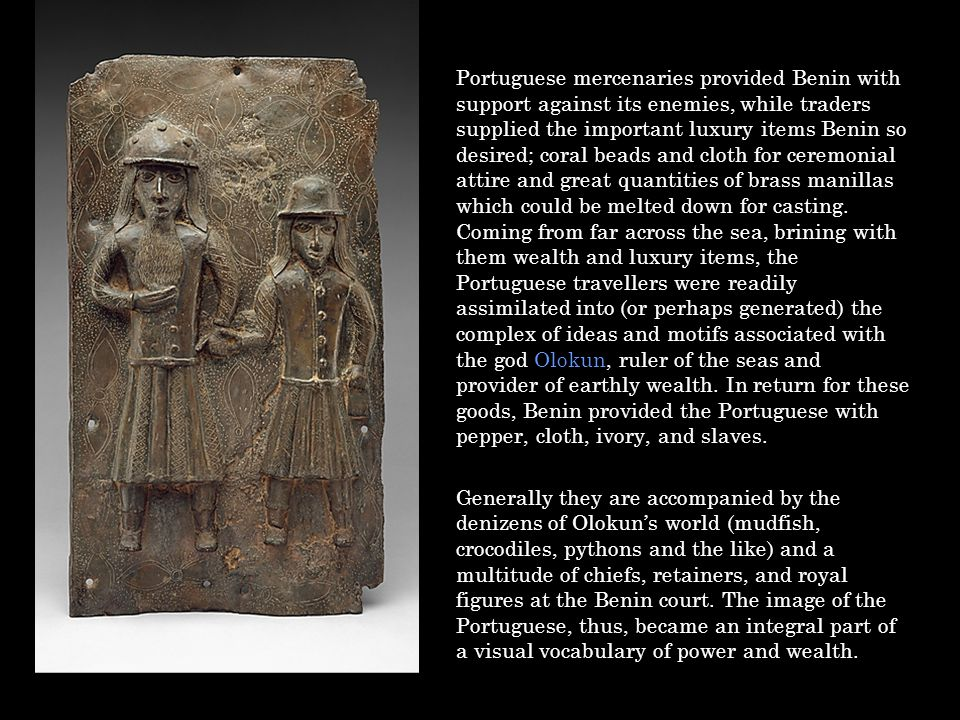 Portuguese mercenaries provided Benin with support against its enemies, while traders supplied the important luxury items Benin so desired; coral bead