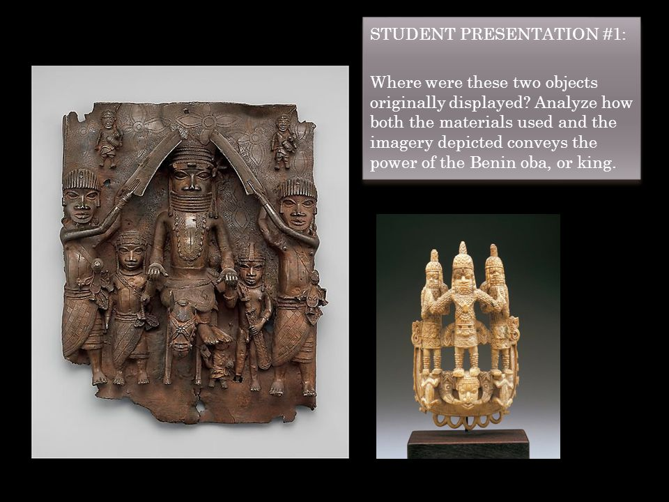 STUDENT PRESENTATION #1: Where were these two objects originally displayed? Analyze how both the materials used and the imagery depicted conveys the p