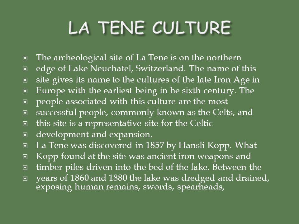  The archeological site of La Tene is on the northern  edge of Lake Neuchatel, Switzerland.