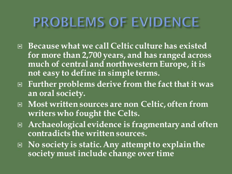  Because what we call Celtic culture has existed for more than 2,700 years, and has ranged across much of central and northwestern Europe, it is not easy to define in simple terms.